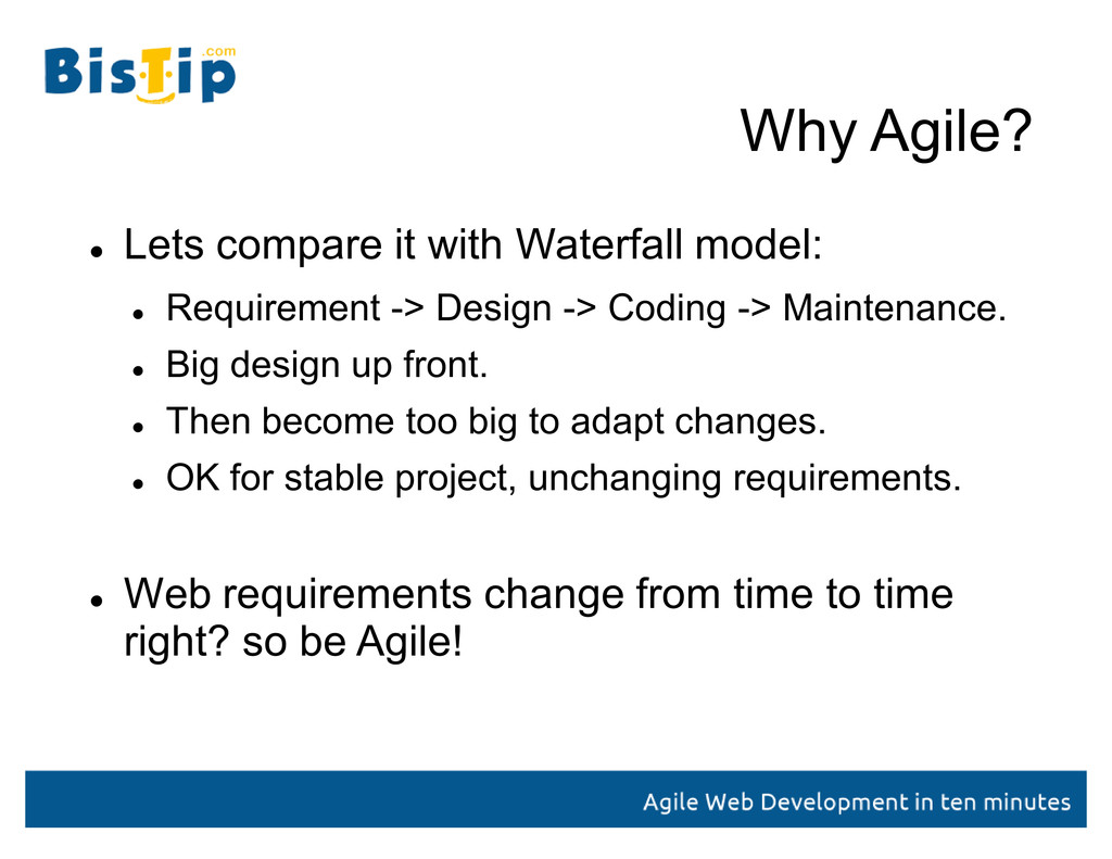Why Agile?  Lets compare it with Waterfall mod...