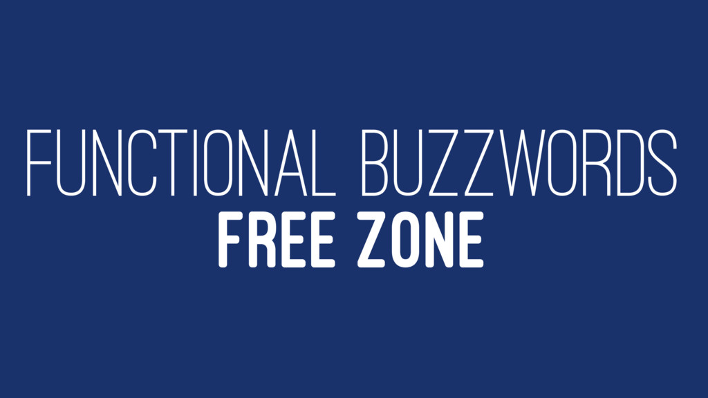 FUNCTIONAL BUZZWORDS FREE ZONE