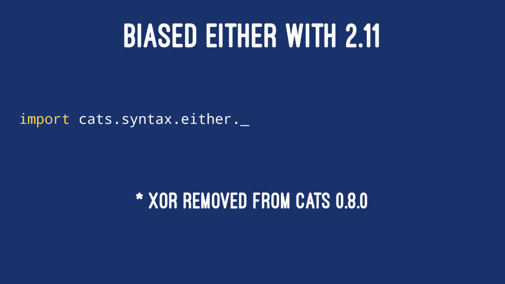 BIASED EITHER WITH 2.11 import cats.syntax.eith...