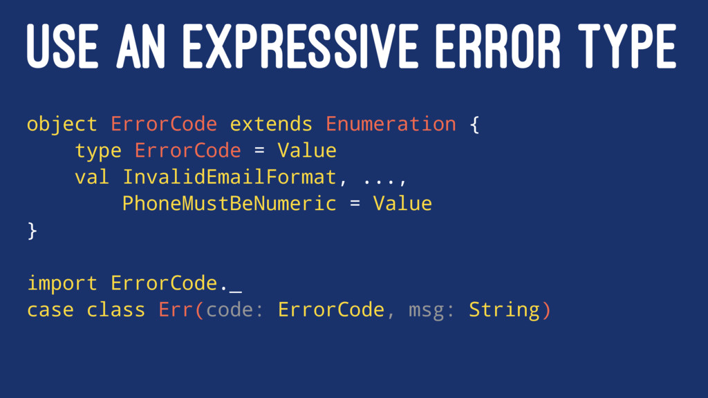 USE AN EXPRESSIVE ERROR TYPE object ErrorCode e...