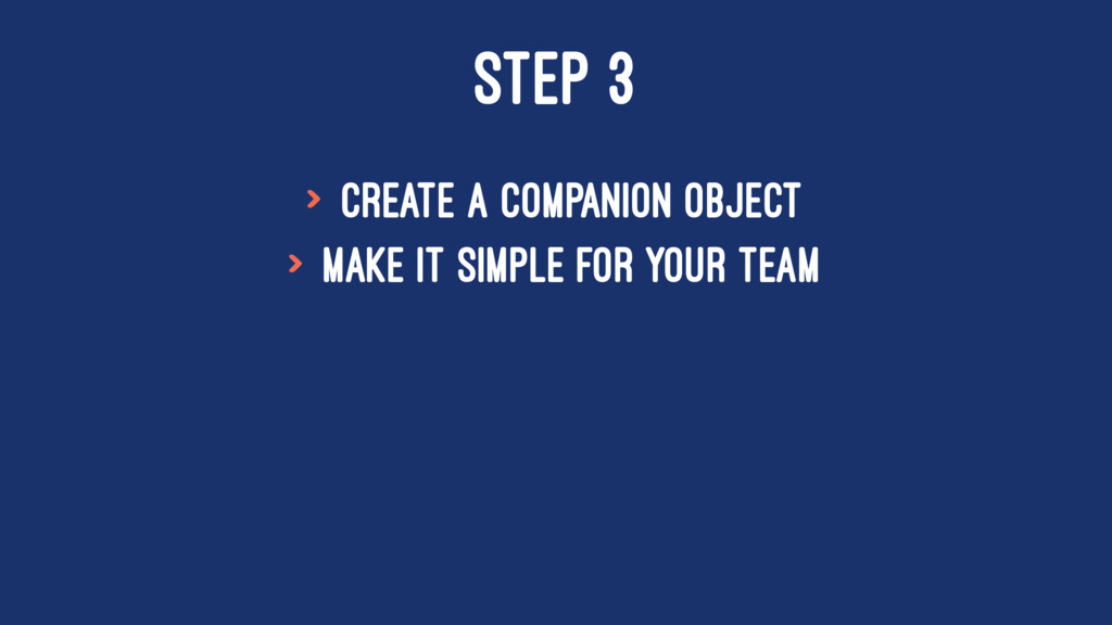 STEP 3 > Create a companion object > make it si...
