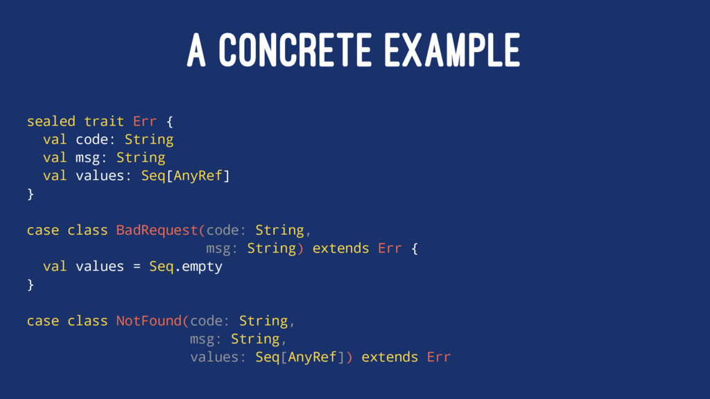 A CONCRETE EXAMPLE sealed trait Err { val code:...