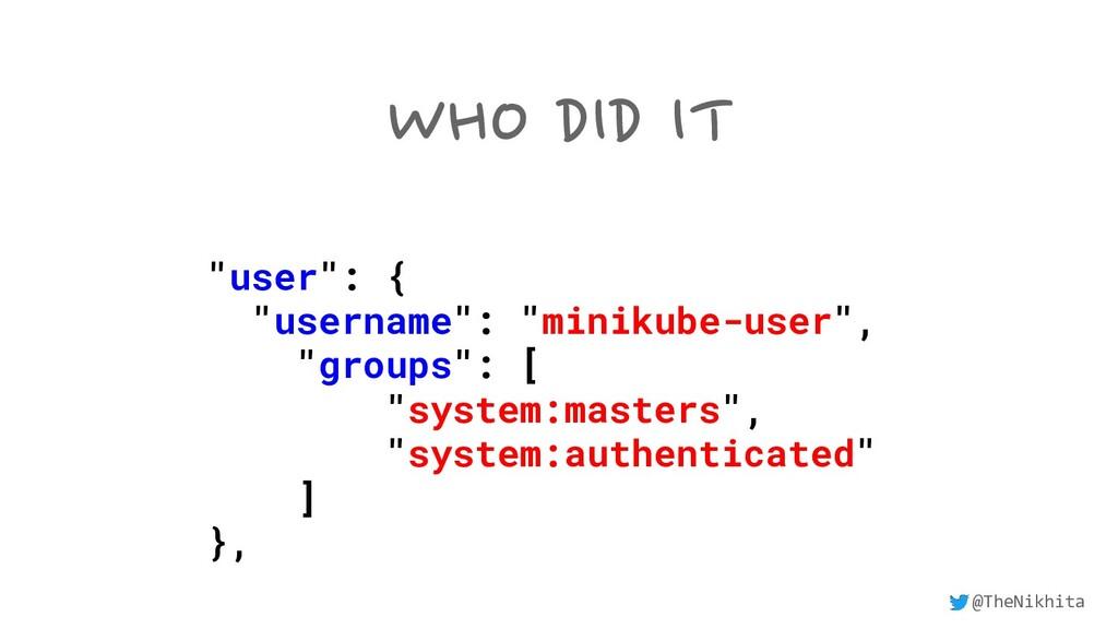 "WHO DID IT ""user"": { ""username"": ""minikube-user..."