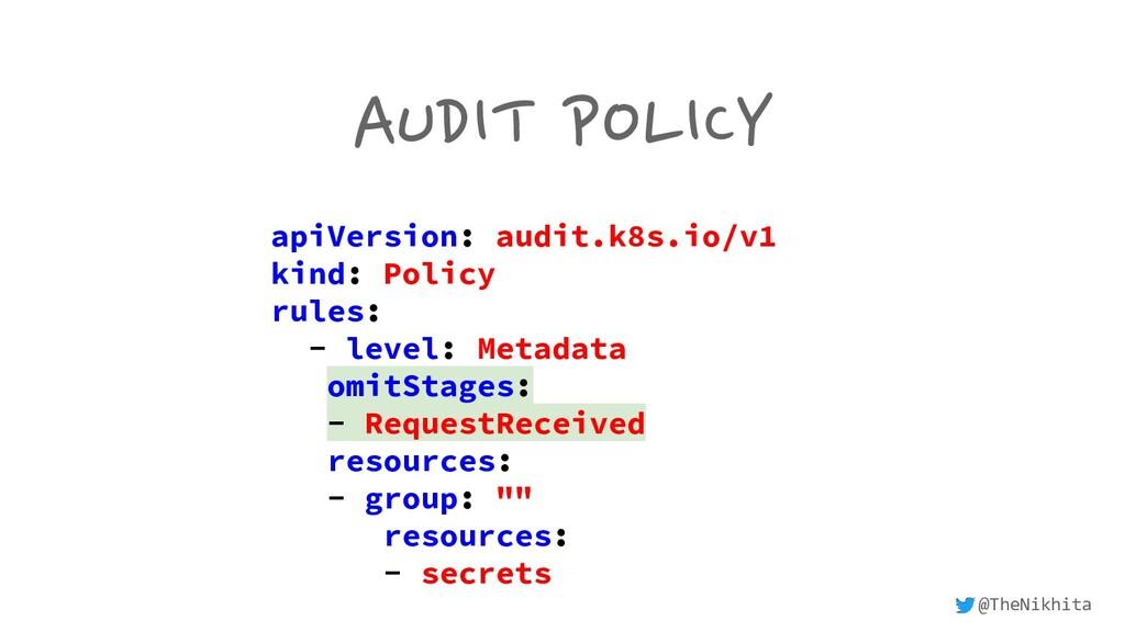 AUDIT POLICY apiVersion: audit.k8s.io/v1 kind: ...