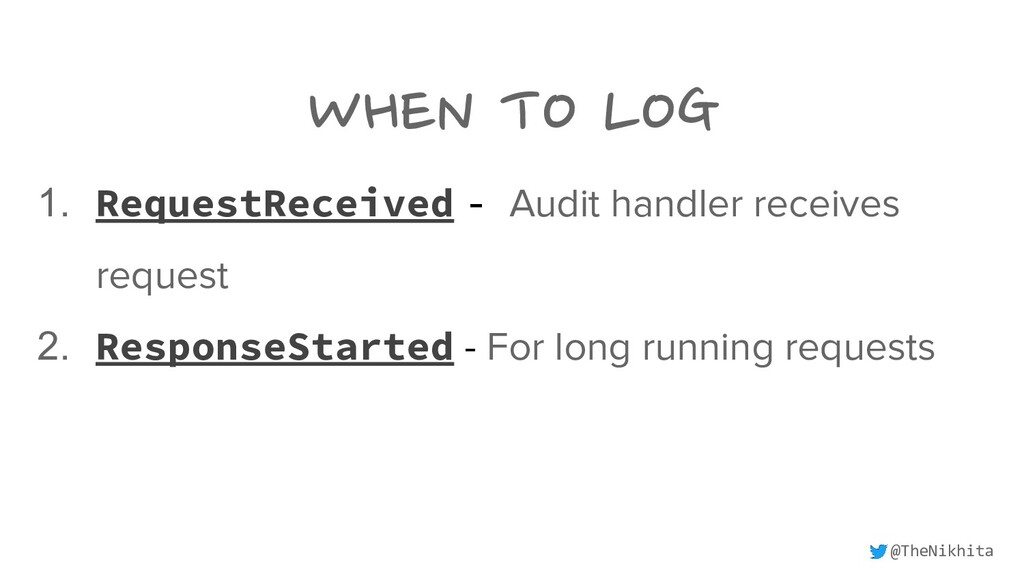 WHEN TO LOG 1. RequestReceived - Audit handler ...
