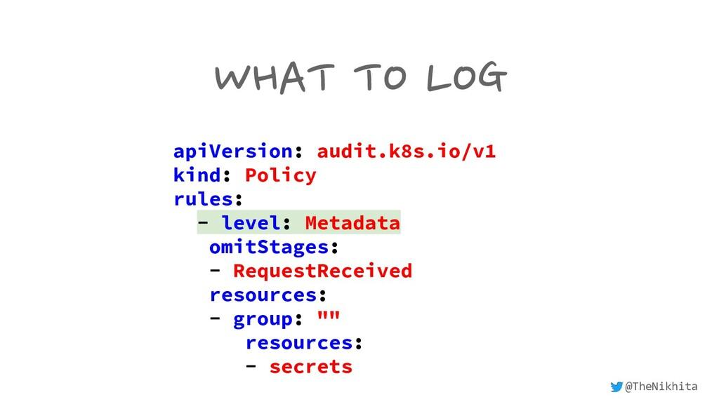 WHAT TO LOG apiVersion: audit.k8s.io/v1 kind: P...