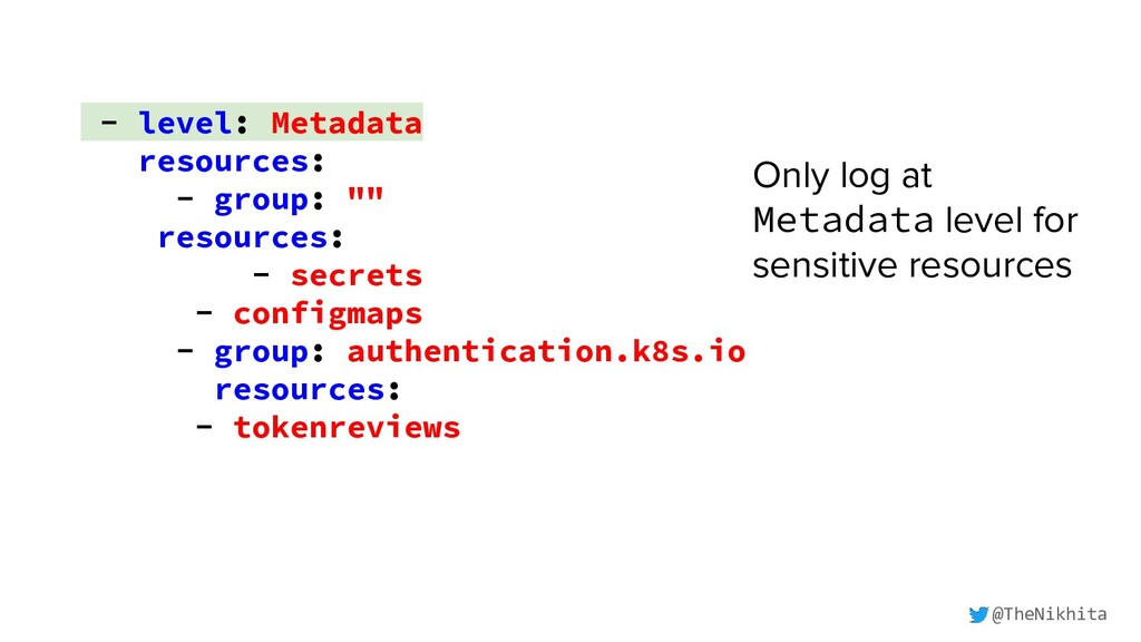 "- level: Metadata resources: - group: """" resour..."