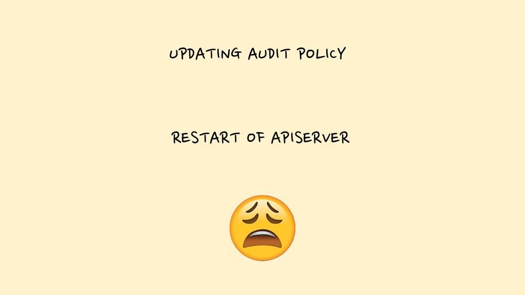 UPDATING AUDIT POLICY RESTART OF APISERVER