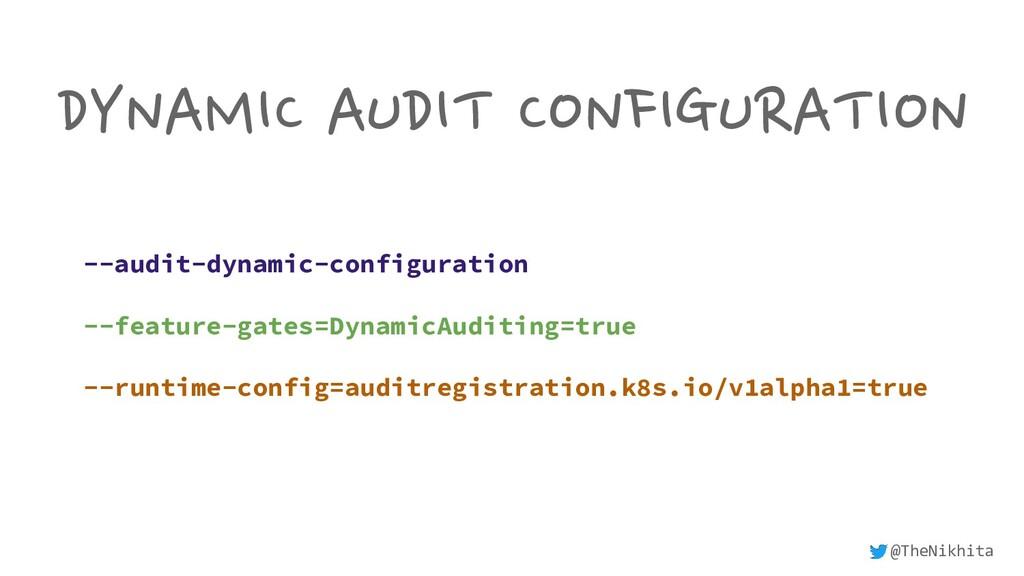DYNAMIC AUDIT CONFIGURATION --audit-dynamic-con...