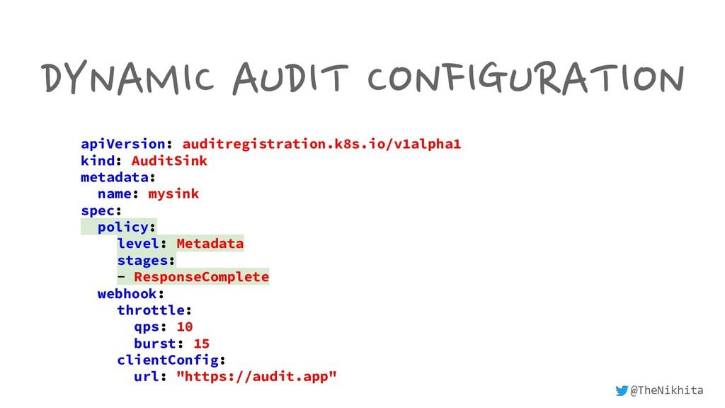 DYNAMIC AUDIT CONFIGURATION apiVersion: auditre...