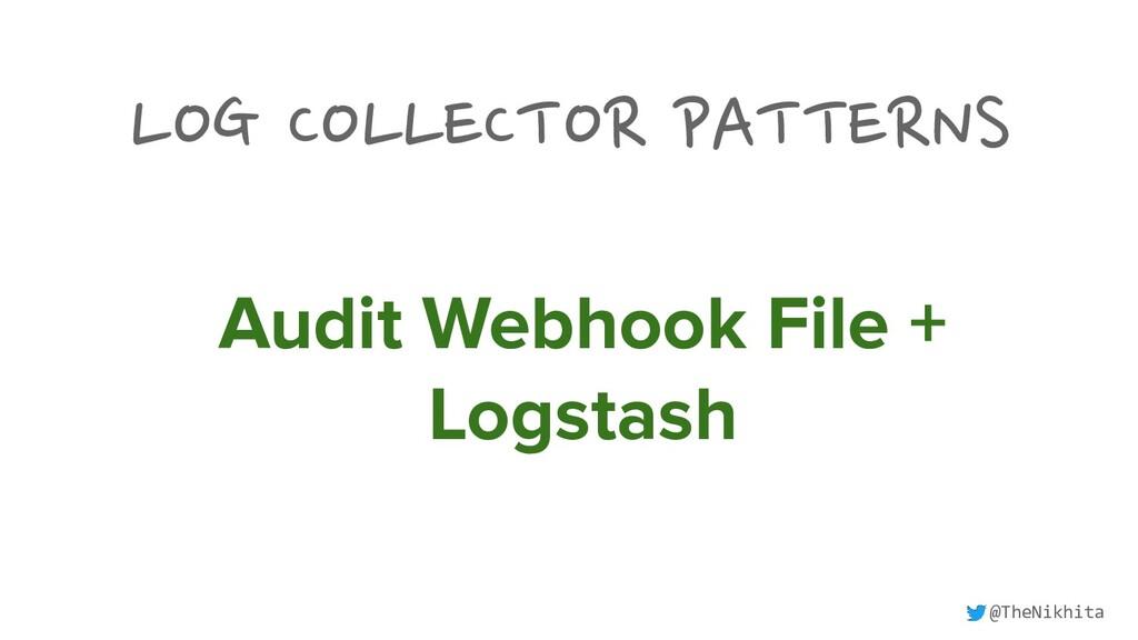 LOG COLLECTOR PATTERNS Audit Webhook File + Log...