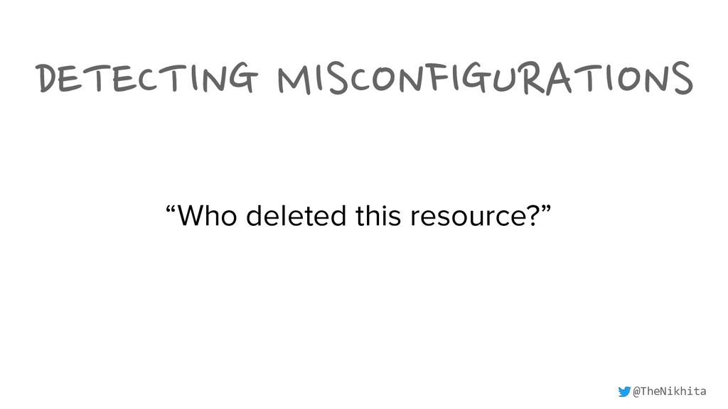 "DETECTING MISCONFIGURATIONS ""Who deleted this r..."