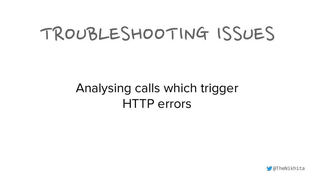TROUBLESHOOTING ISSUES Analysing calls which tr...