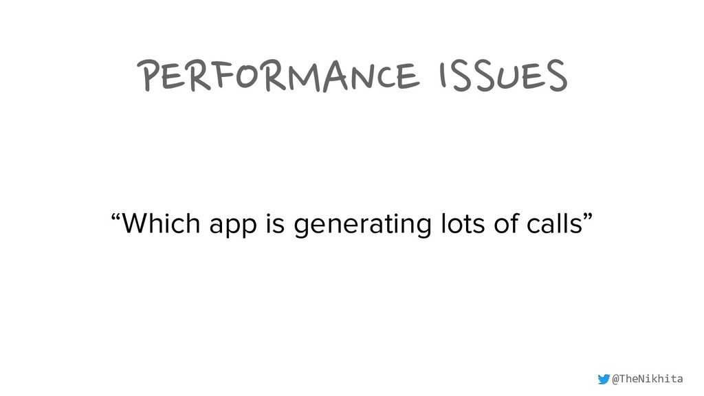 "PERFORMANCE ISSUES ""Which app is generating lot..."