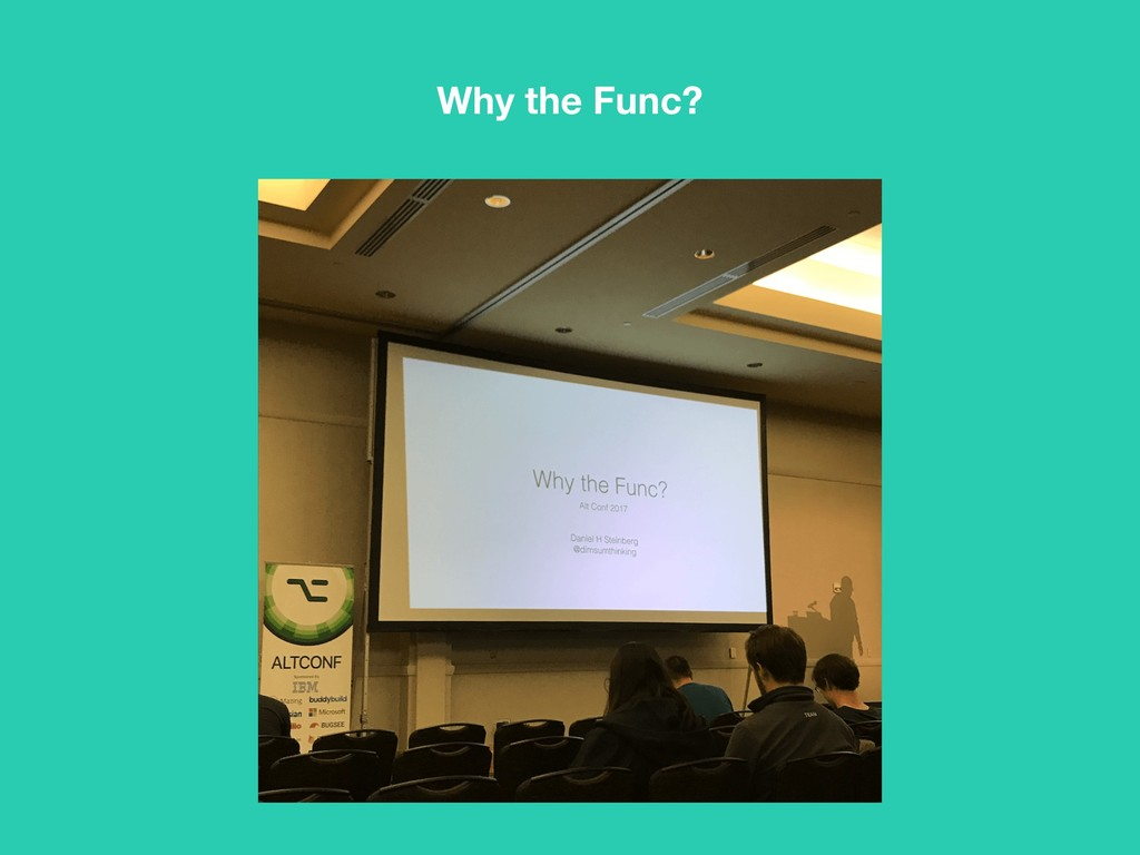 Why the Func?