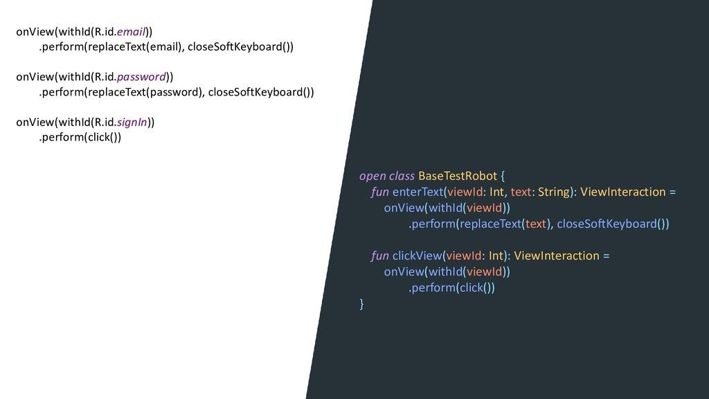 open class BaseTestRobot { fun enterText(viewId...