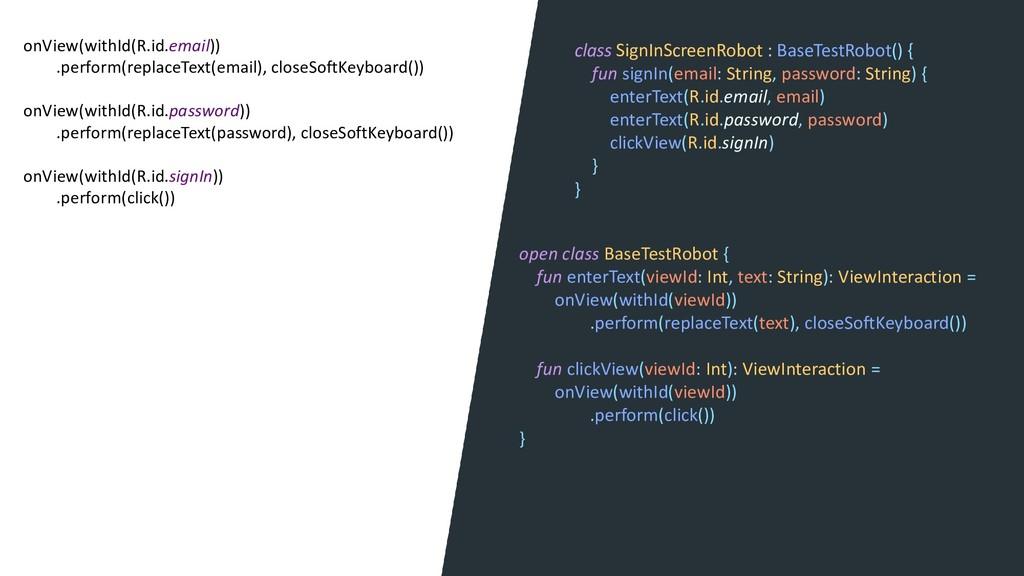 class SignInScreenRobot : BaseTestRobot() { fun...