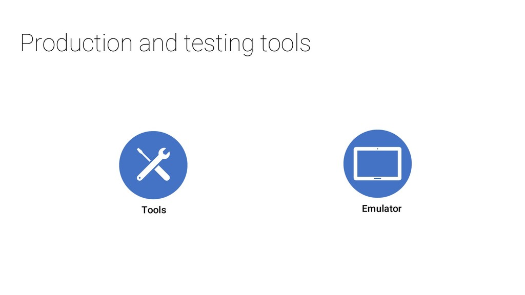 Production and testing tools Tools Emulator