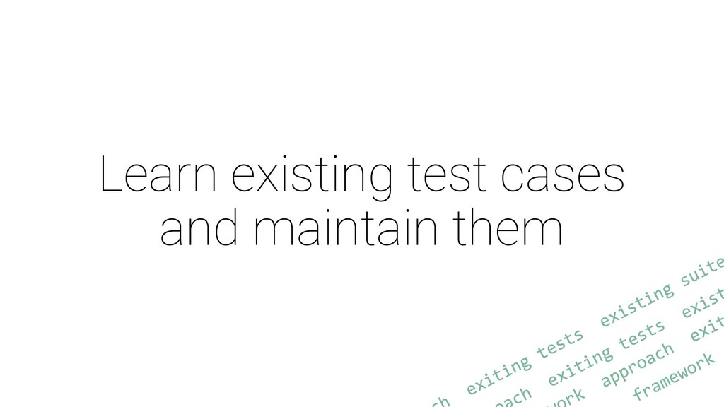 Learn existing test cases and maintain them