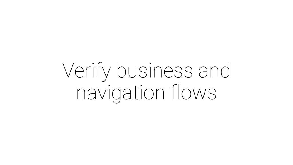 Verify business and navigation flows
