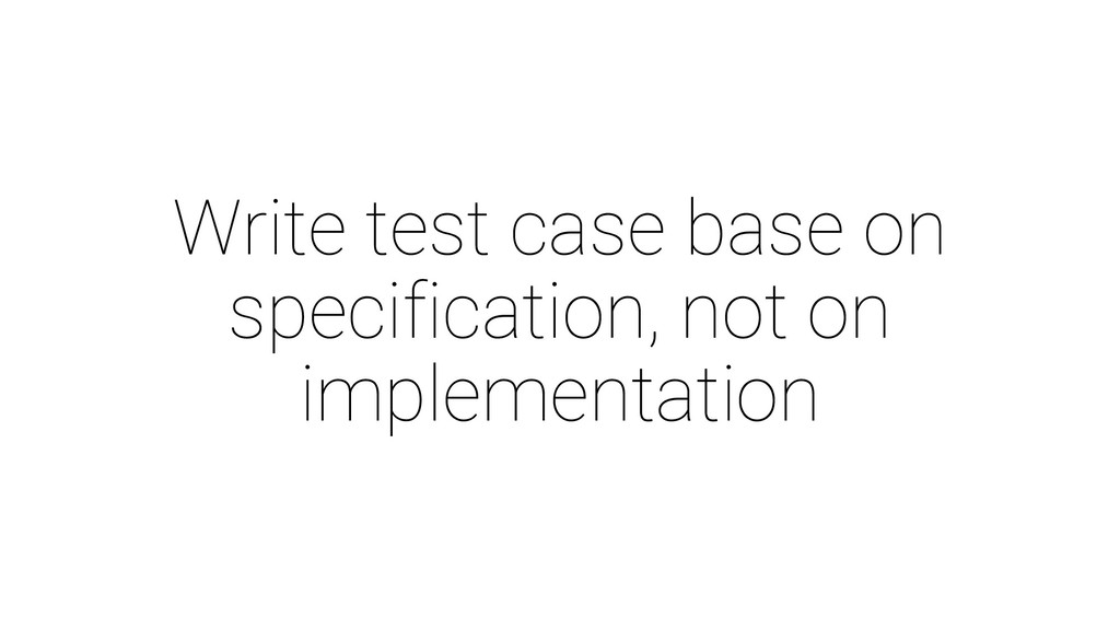 Write test case base on specification, not on i...