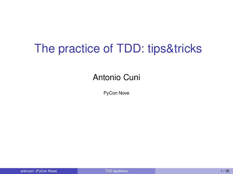 The practice of TDD: tips&tricks Antonio Cuni P...