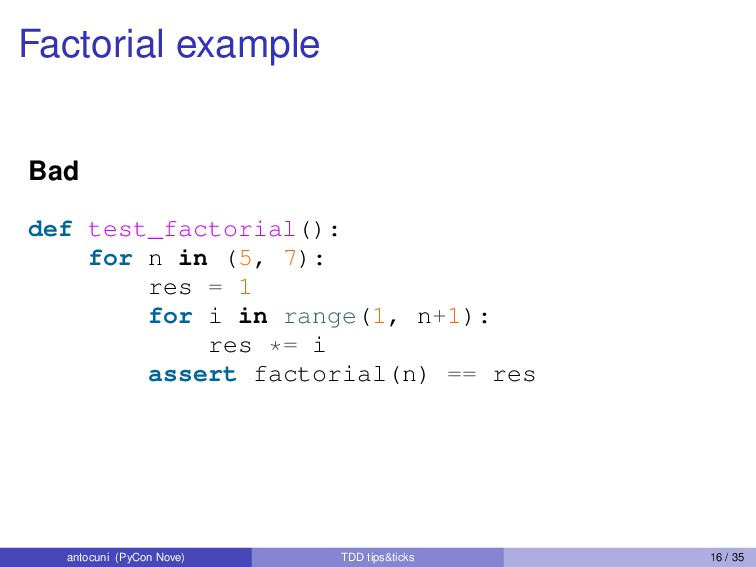Factorial example Bad def test_factorial(): for...