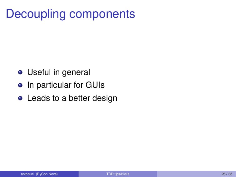 Decoupling components Useful in general In part...