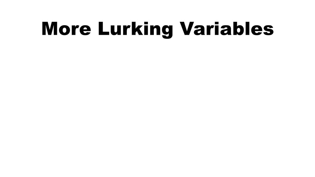 More Lurking Variables