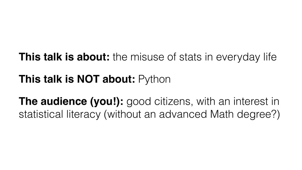 This talk is about: the misuse of stats in ever...