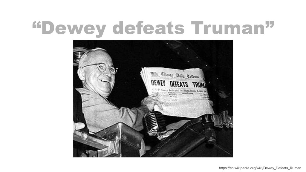 https://en.wikipedia.org/wiki/Dewey_Defeats_Tru...