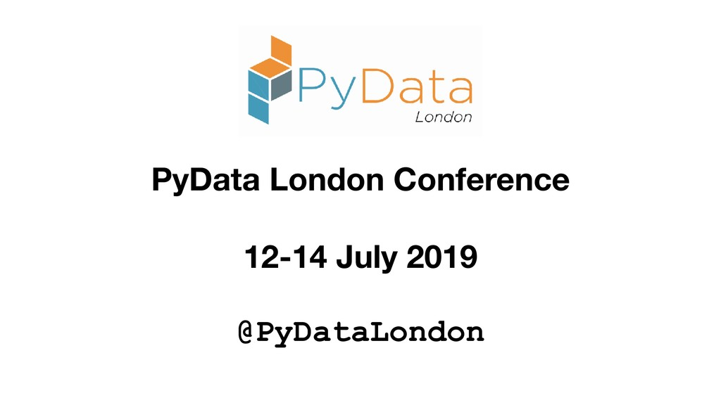PyData London Conference 12-14 July 2019 @PyDat...