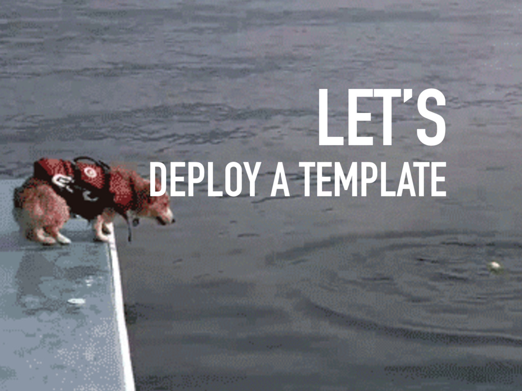 LET'S DEPLOY A TEMPLATE
