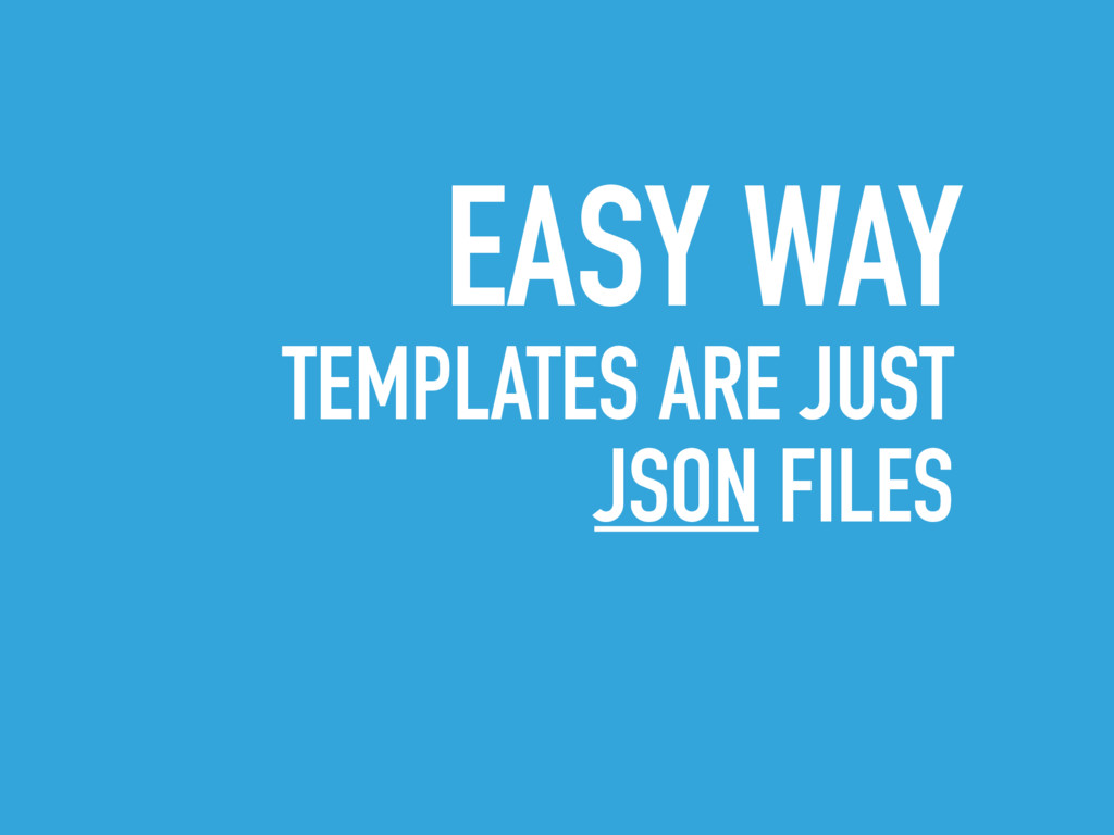 EASY WAY TEMPLATES ARE JUST JSON FILES