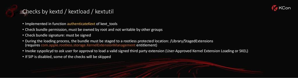 Checks by kextd / kextload / kextutil • Impleme...