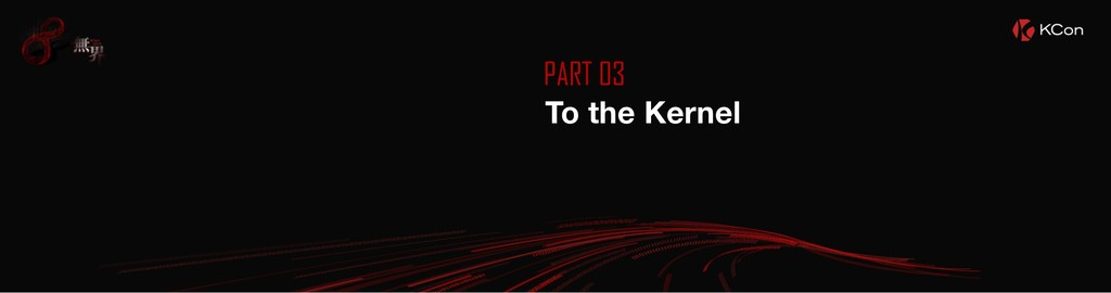 PART 03 To the Kernel