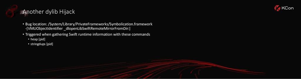 Another dylib Hijack • Bug location: /System/Li...
