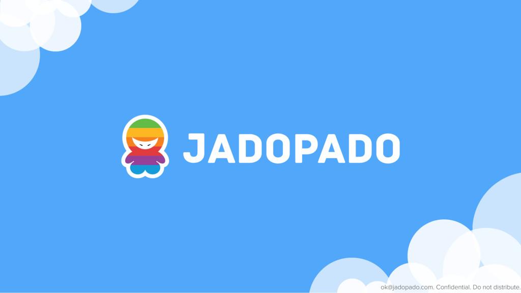ok@jadopado.com. Confidential. Do not distribute.
