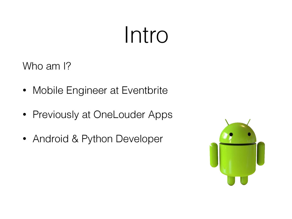 Intro Who am I? • Mobile Engineer at Eventbrite...