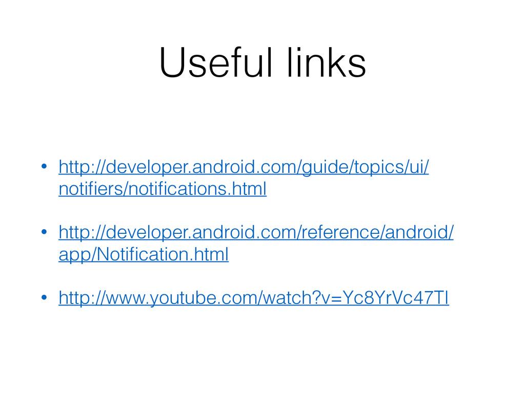 Useful links • http://developer.android.com/gui...