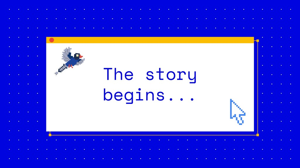 The story begins...