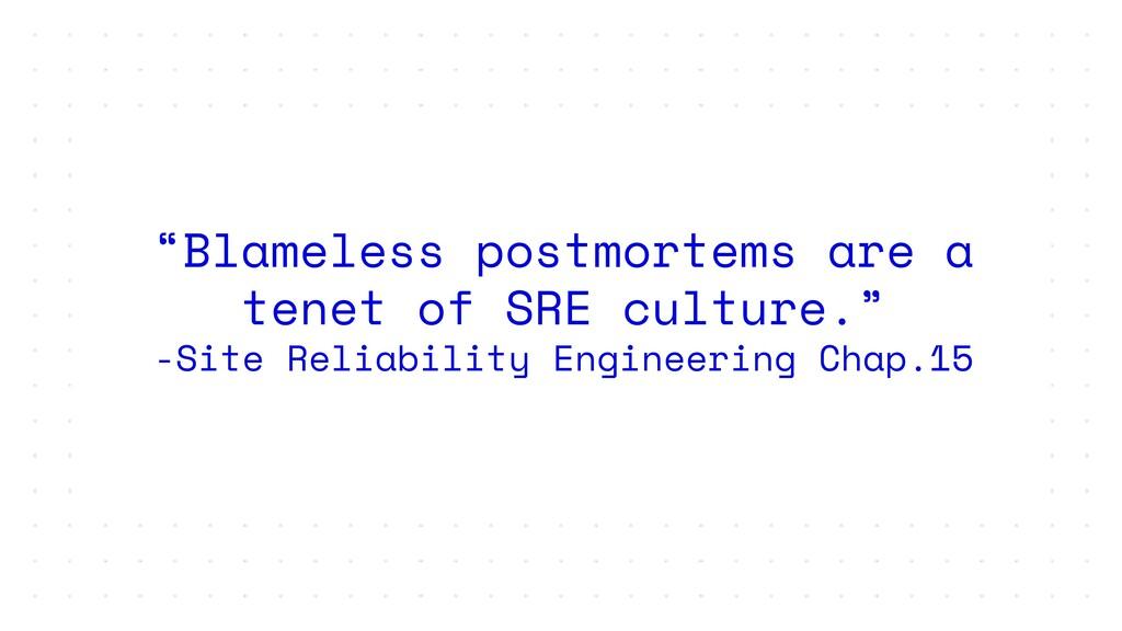"""Blameless postmortems are a tenet of SRE cultu..."