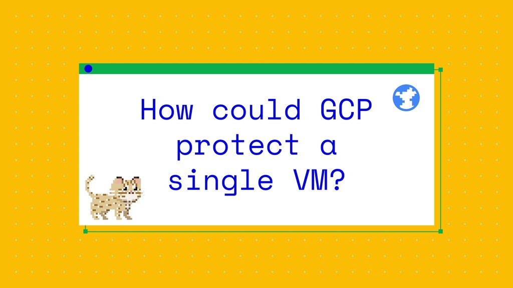 How could GCP protect a single VM?