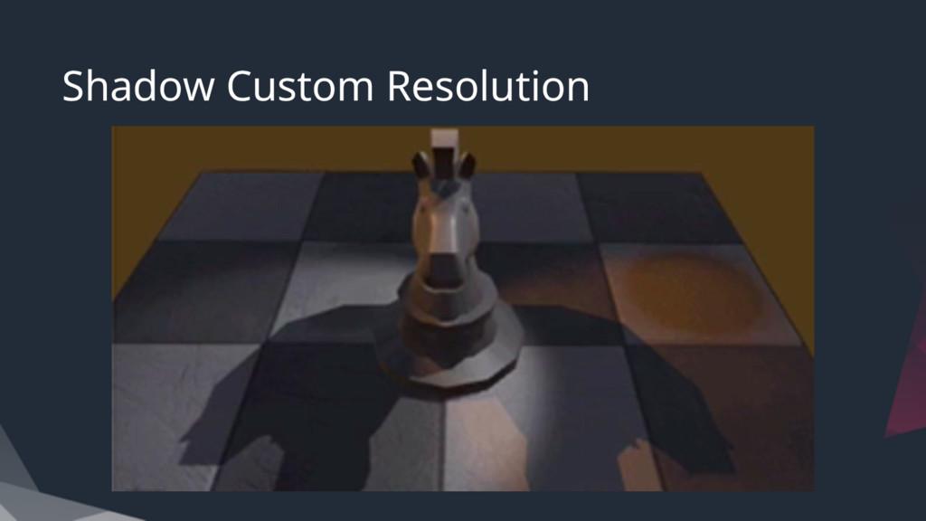 Shadow Custom Resolution