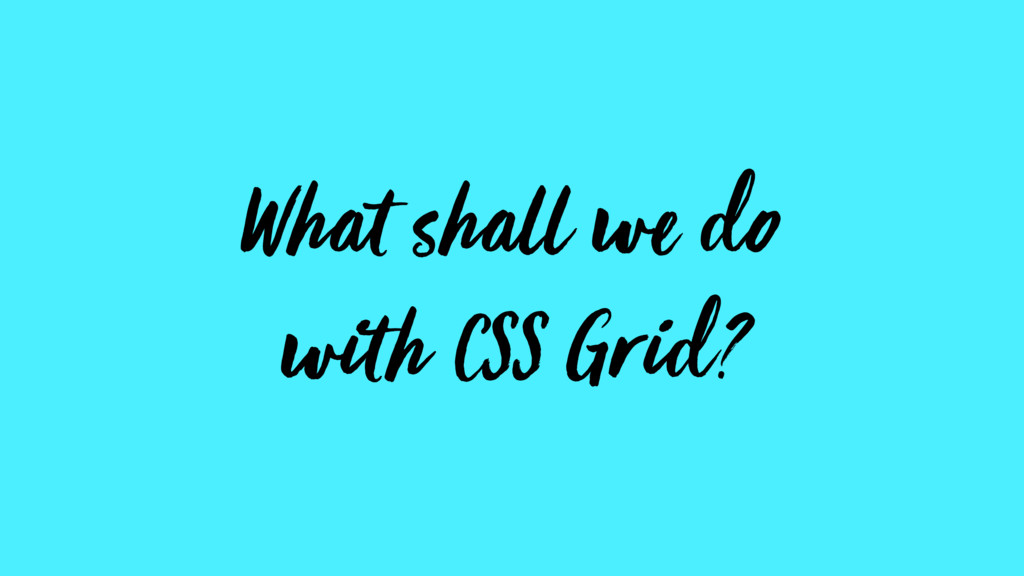 What shall we do with CSS Grid?