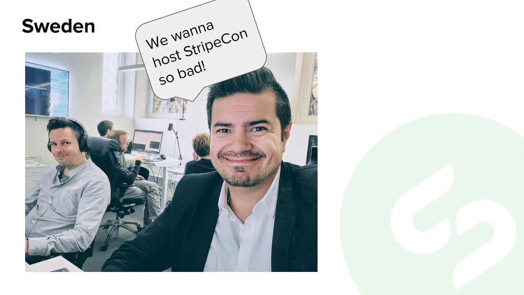 Sweden We wanna host StripeCon so bad!