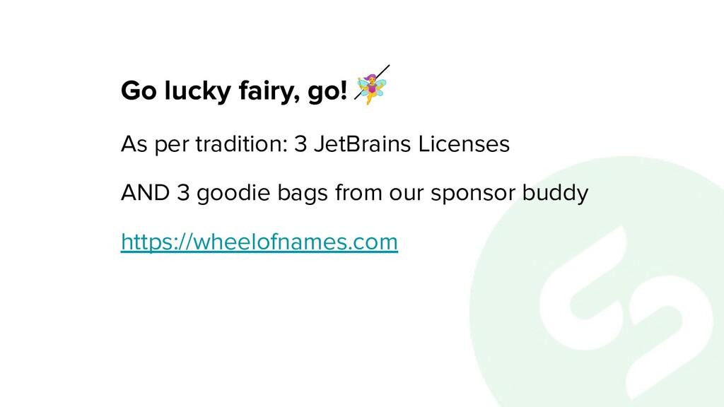 Go lucky fairy, go!  As per tradition: 3 JetBra...