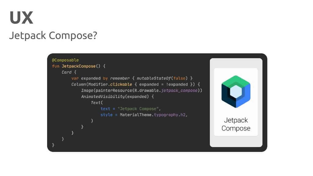 UX Jetpack Compose?