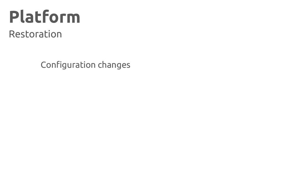 Platform Restoration Configuration changes