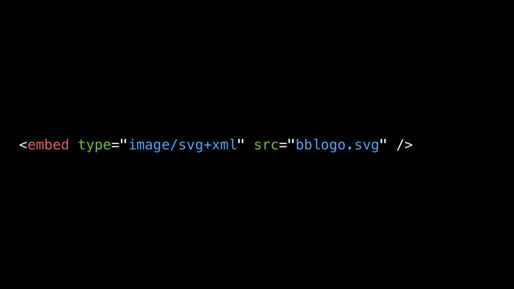 "<embed type=""image/svg+xml"" src=""bblogo.svg"" />"